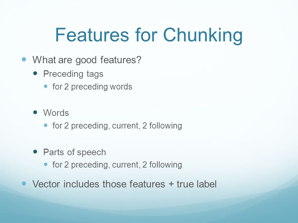 Features for Chunking What are good features.