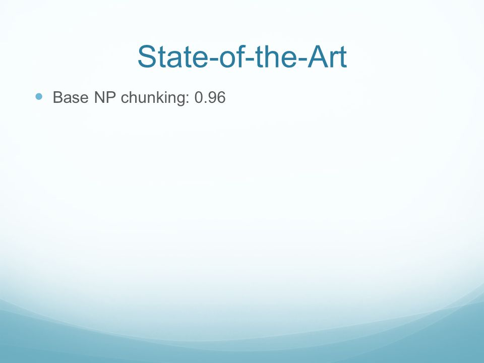 State-of-the-Art Base NP chunking: 0.96