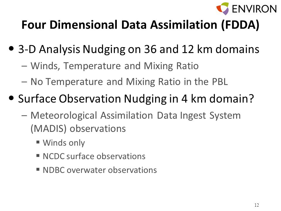Four Dimensional Data Assimilation (FDDA) 3-D Analysis Nudging on 36 and 12 km domains –Winds, Temperature and Mixing Ratio –No Temperature and Mixing Ratio in the PBL Surface Observation Nudging in 4 km domain.