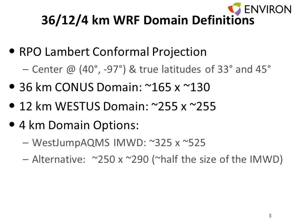 36/12/4 km WRF Domain Definitions RPO Lambert Conformal Projection –Center @ (40°, -97°) & true latitudes of 33° and 45° 36 km CONUS Domain: ~165 x ~130 12 km WESTUS Domain: ~255 x ~255 4 km Domain Options: –WestJumpAQMS IMWD: ~325 x ~525 –Alternative: ~250 x ~290 (~half the size of the IMWD) 8