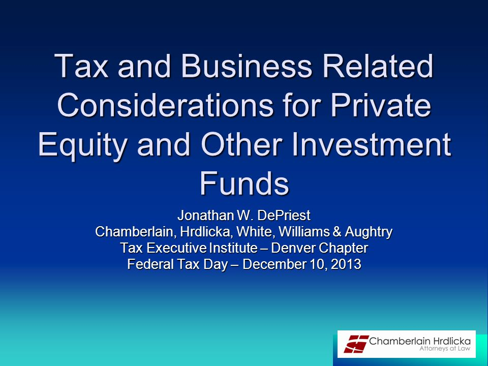 Tax and Business Related Considerations for Private Equity and Other Investment Funds Jonathan W.