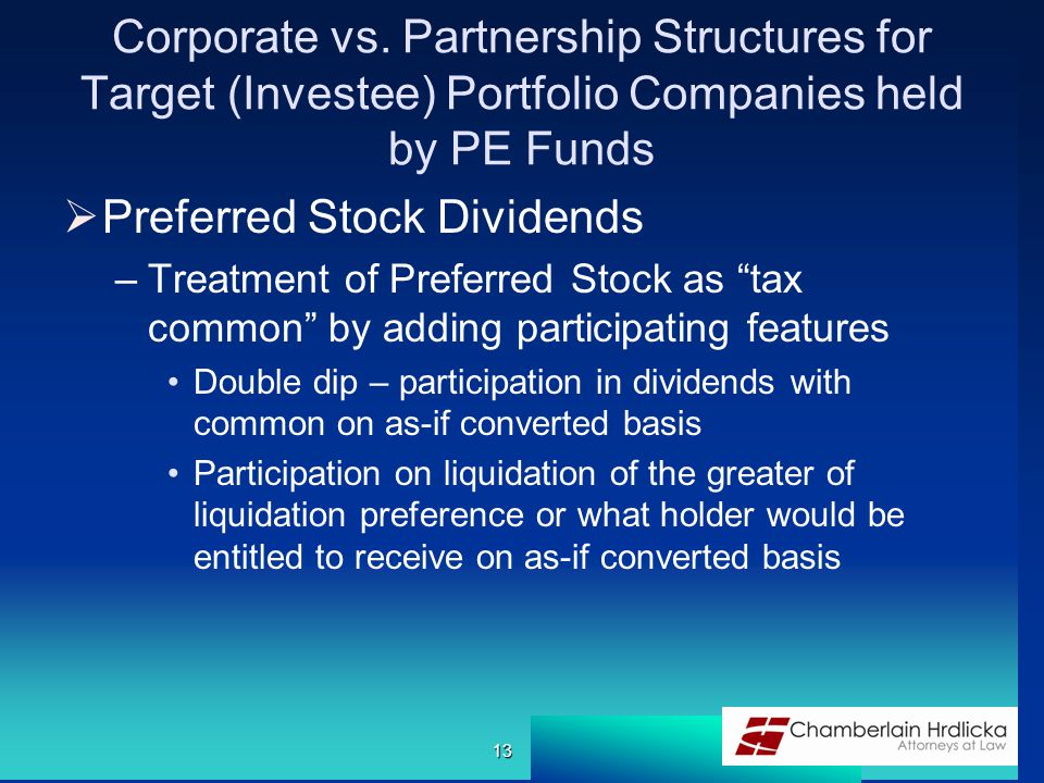 Corporate vs. Partnership Structures for Target (Investee) Portfolio Companies held by PE Funds  Preferred Stock Dividends –Treatment of Preferred St