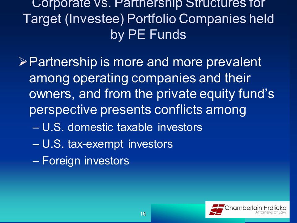 Corporate vs. Partnership Structures for Target (Investee) Portfolio Companies held by PE Funds  Partnership is more and more prevalent among operati