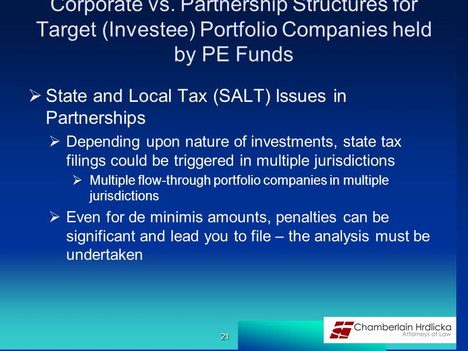 Corporate vs. Partnership Structures for Target (Investee) Portfolio Companies held by PE Funds  State and Local Tax (SALT) Issues in Partnerships 