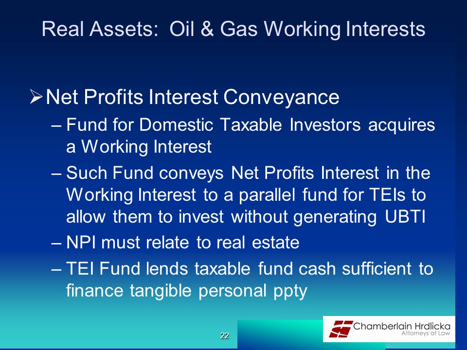 Real Assets: Oil & Gas Working Interests  Net Profits Interest Conveyance –Fund for Domestic Taxable Investors acquires a Working Interest –Such Fund