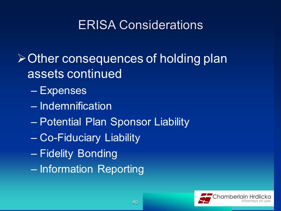 ERISA Considerations  Other consequences of holding plan assets continued –Expenses –Indemnification –Potential Plan Sponsor Liability –Co-Fiduciary