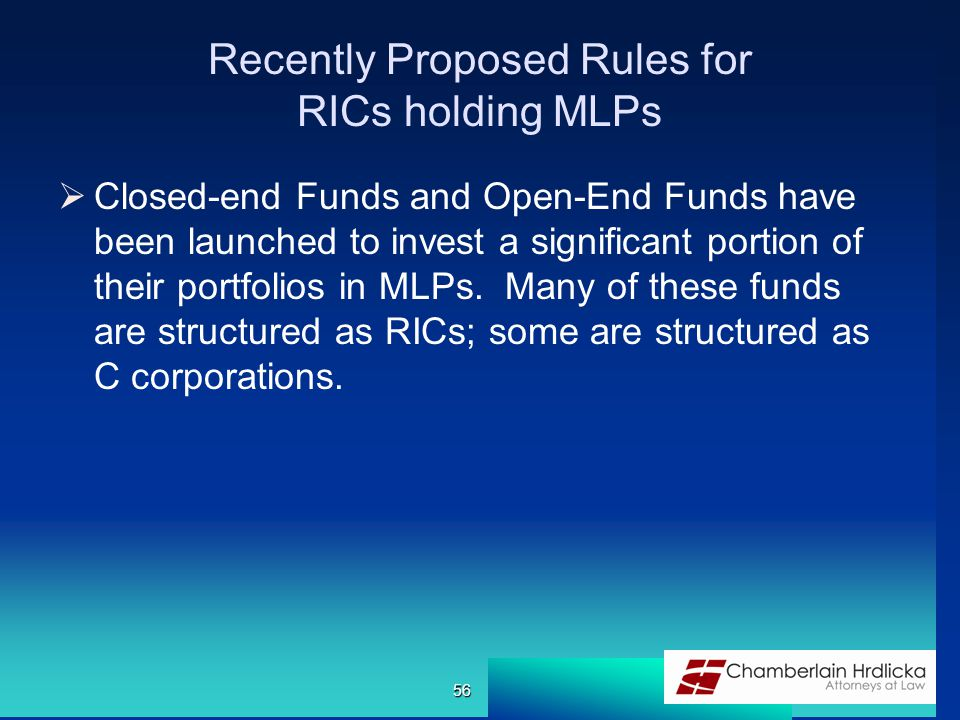Recently Proposed Rules for RICs holding MLPs  Closed-end Funds and Open-End Funds have been launched to invest a significant portion of their portfo