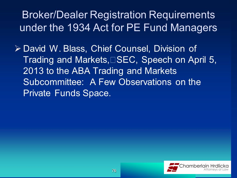 Broker/Dealer Registration Requirements under the 1934 Act for PE Fund Managers  David W.