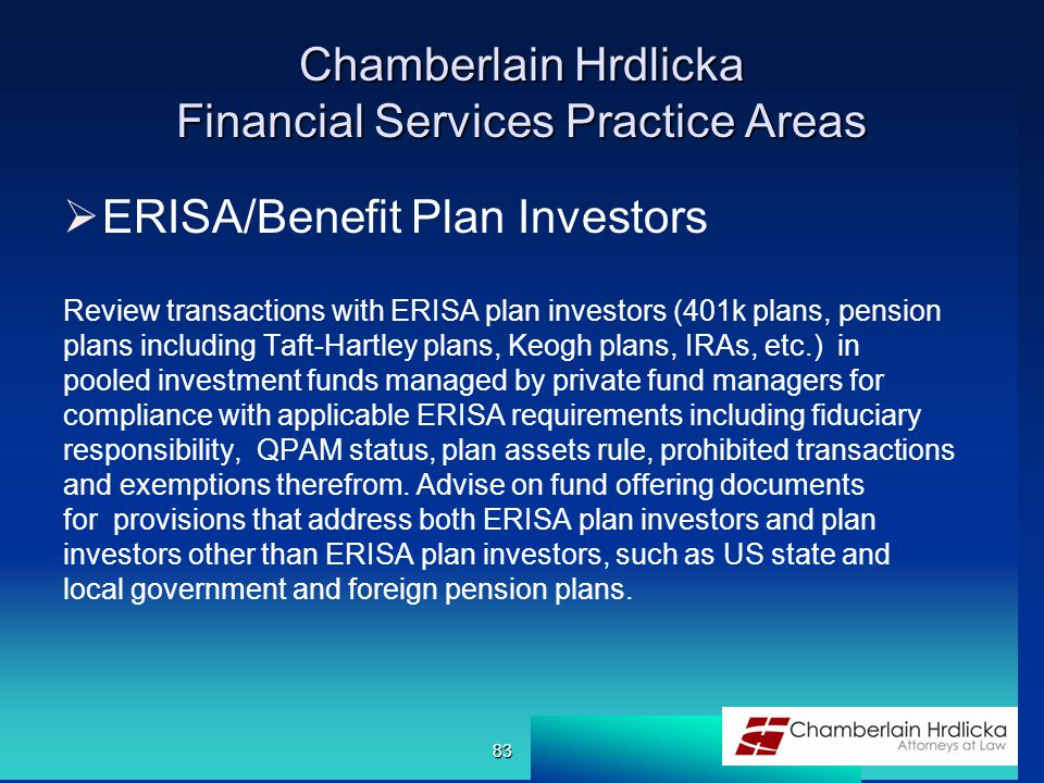 Chamberlain Hrdlicka Financial Services Practice Areas  ERISA/Benefit Plan Investors Review transactions with ERISA plan investors (401k plans, pensi