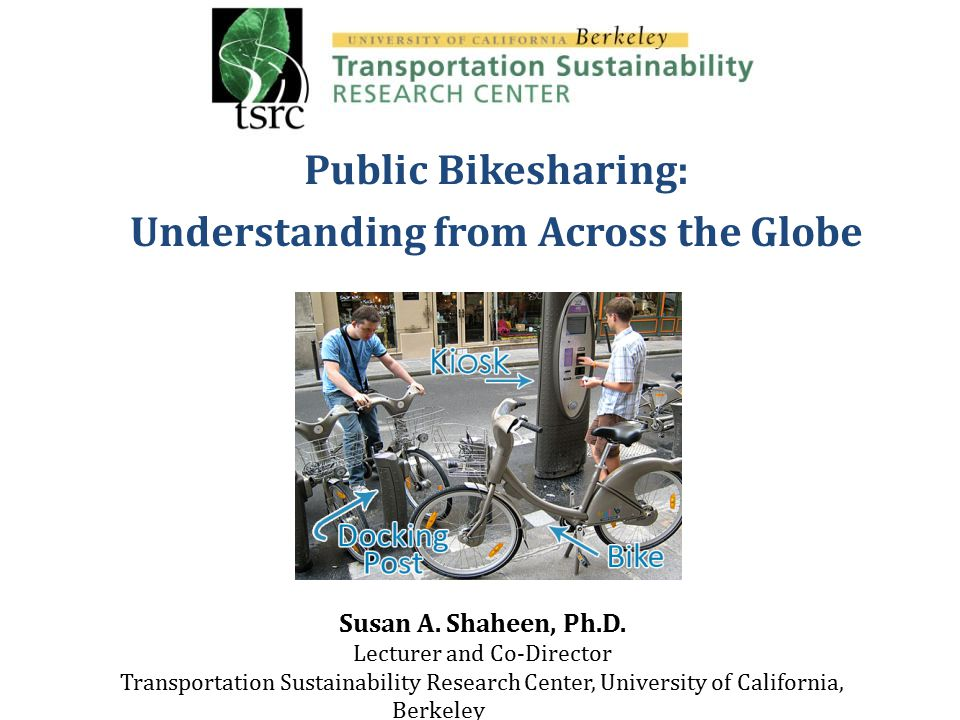 Public Bikesharing: Understanding from Across the Globe Susan A.