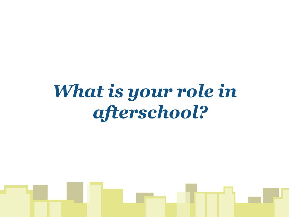 What is your role in afterschool