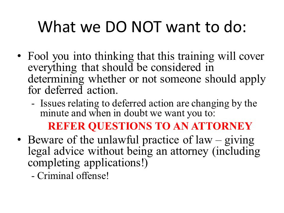 What we DO NOT want to do: Fool you into thinking that this training will cover everything that should be considered in determining whether or not someone should apply for deferred action.
