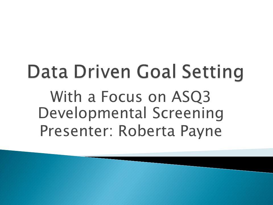With a Focus on ASQ3 Developmental Screening Presenter: Roberta Payne