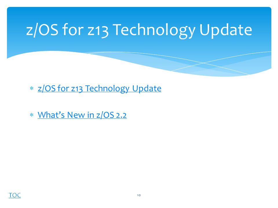 TOC  z/OS for z13 Technology Update z/OS for z13 Technology Update  What's New in z/OS 2.2 What's New in z/OS 2.2 z/OS for z13 Technology Update 10