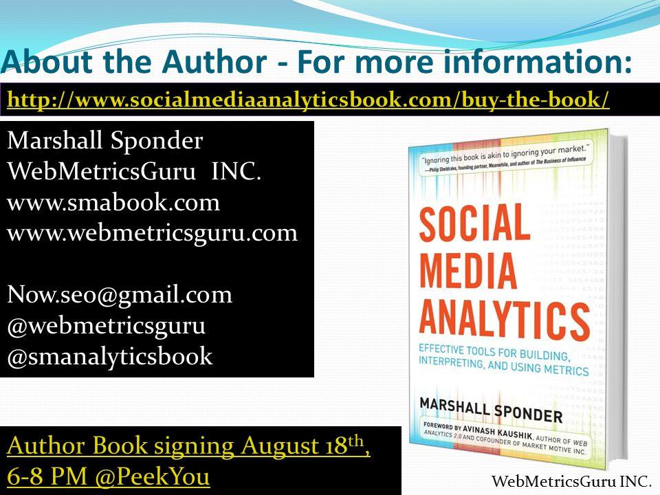 About the Author - For more information: Marshall Sponder WebMetricsGuru INC. www.smabook.com www.webmetricsguru.com Now.seo@gmail.com @webmetricsguru