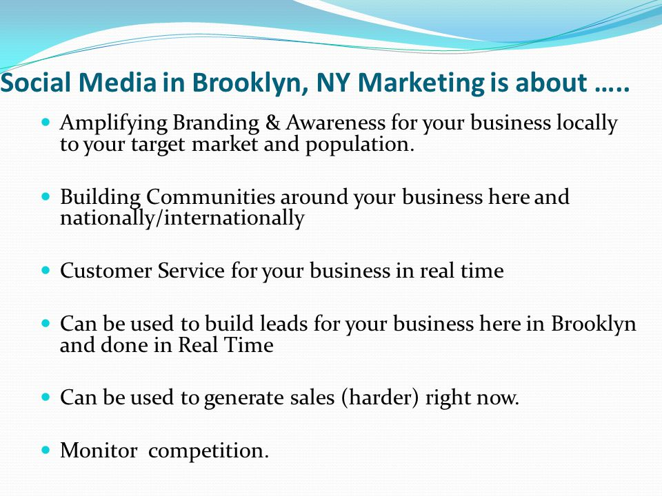 Social Media in Brooklyn, NY Marketing is about ….. Amplifying Branding & Awareness for your business locally to your target market and population. Bu
