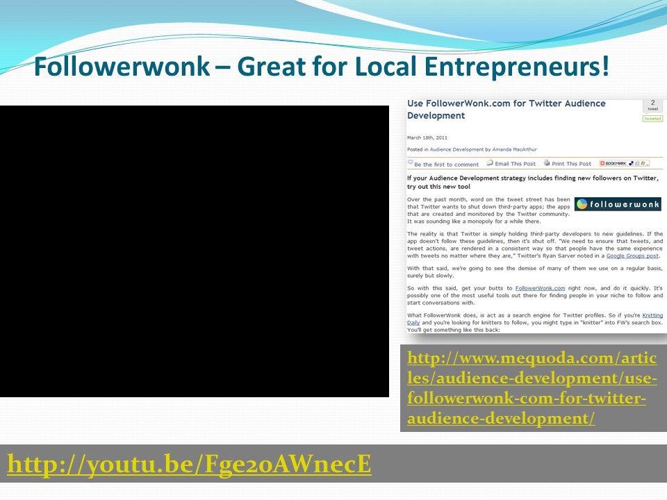 Followerwonk – Great for Local Entrepreneurs! http://youtu.be/Fge20AWnecE http://www.mequoda.com/artic les/audience-development/use- followerwonk-com-