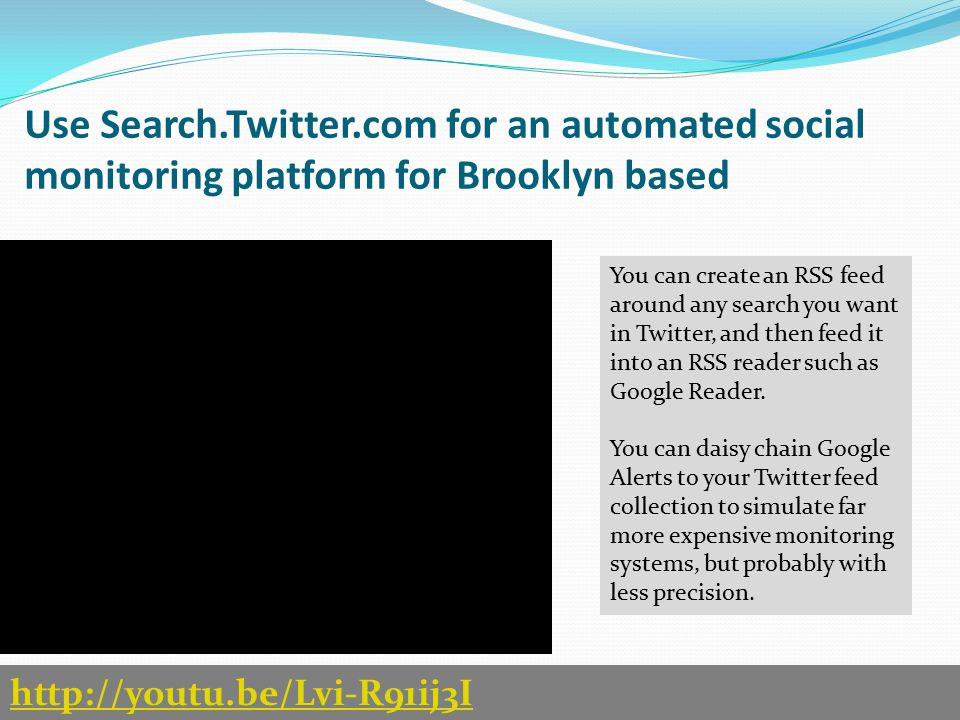 Use Search.Twitter.com for an automated social monitoring platform for Brooklyn based http://youtu.be/Lvi-R91ij3I You can create an RSS feed around an