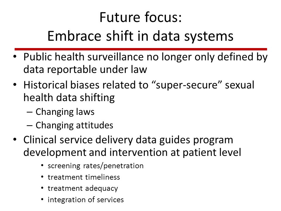 Future focus: Embrace shift in data systems Public health surveillance no longer only defined by data reportable under law Historical biases related t