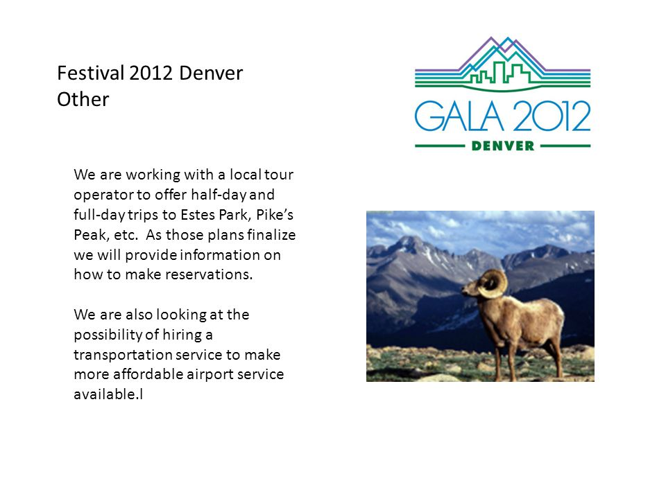 Festival 2012 Denver Other We are working with a local tour operator to offer half-day and full-day trips to Estes Park, Pike's Peak, etc.