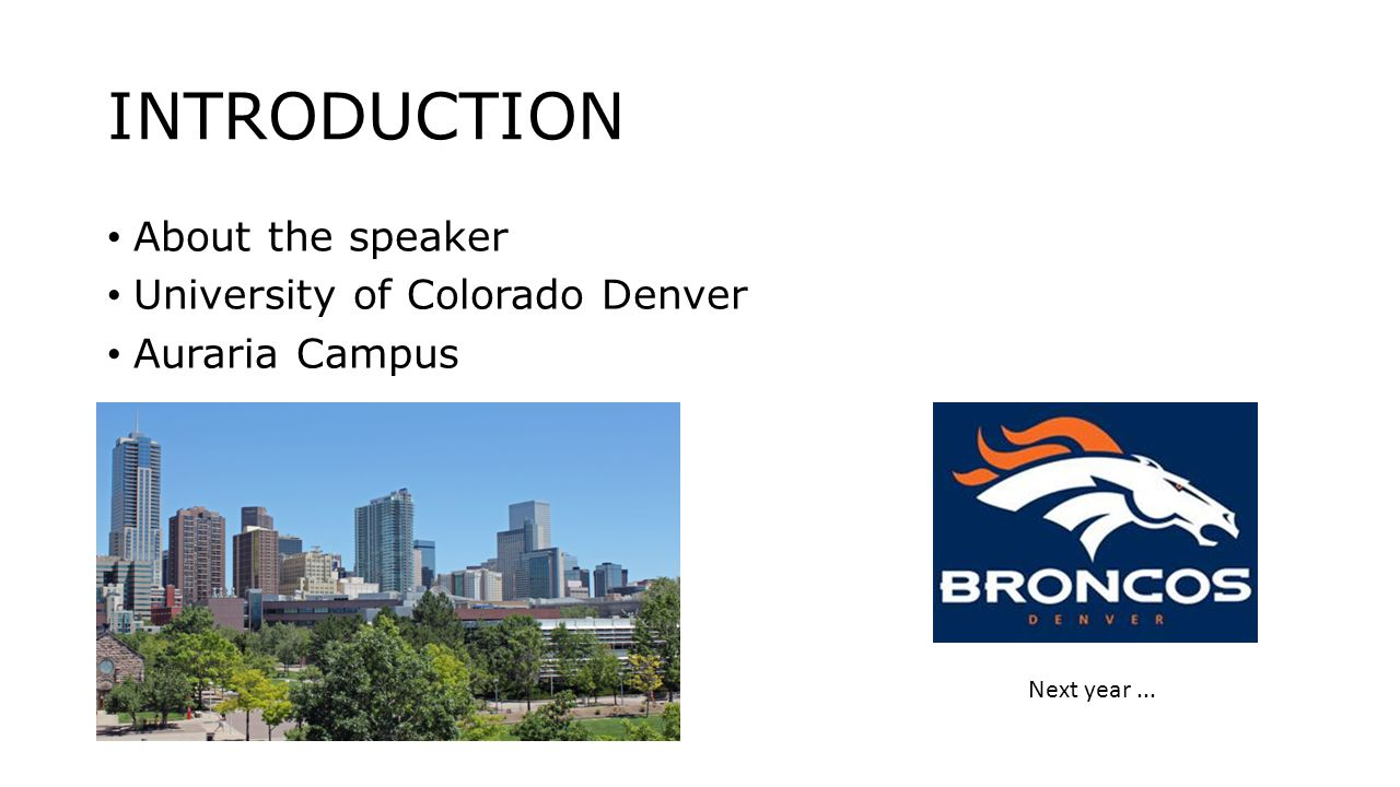 INTRODUCTION About the speaker University of Colorado Denver Auraria Campus Next year...