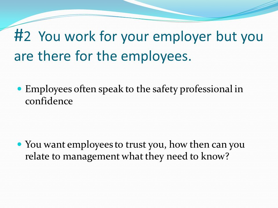 # 2 You work for your employer but you are there for the employees.