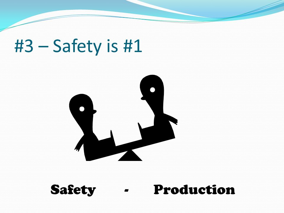 #3 – Safety is #1 Safety - Production