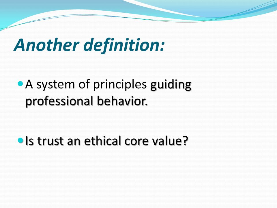 Another definition: guiding professional behavior.