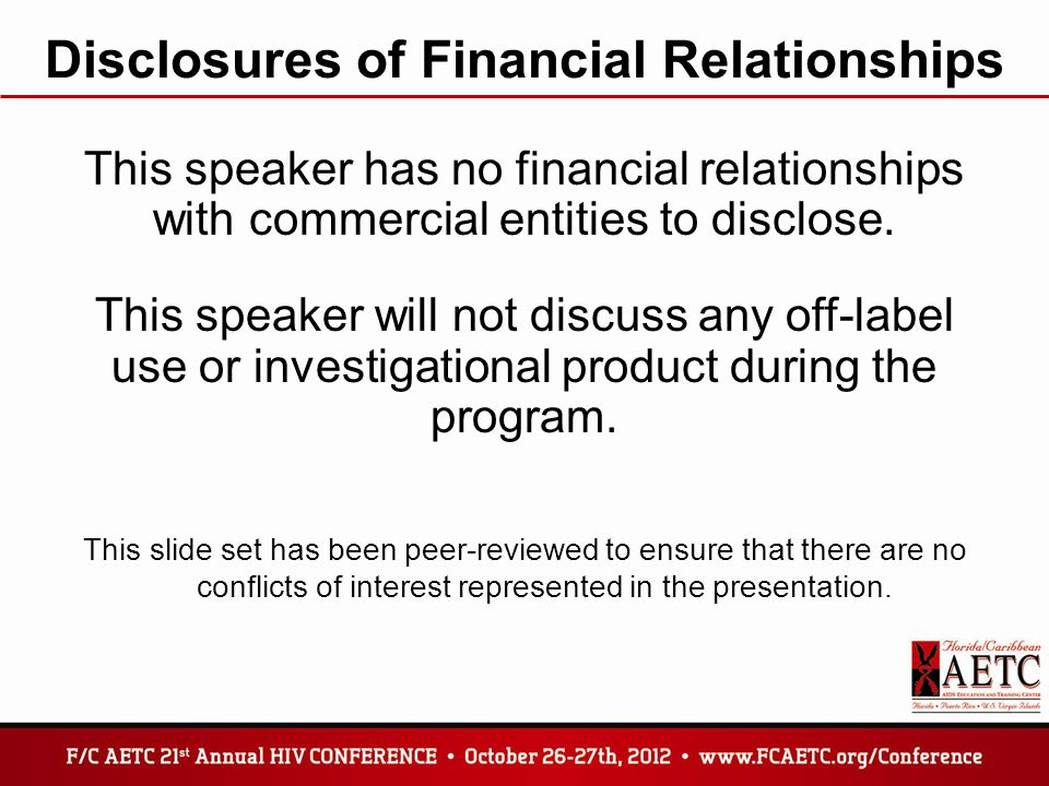 Disclosures of Financial Relationships This speaker has no financial relationships with commercial entities to disclose. This speaker will not discuss