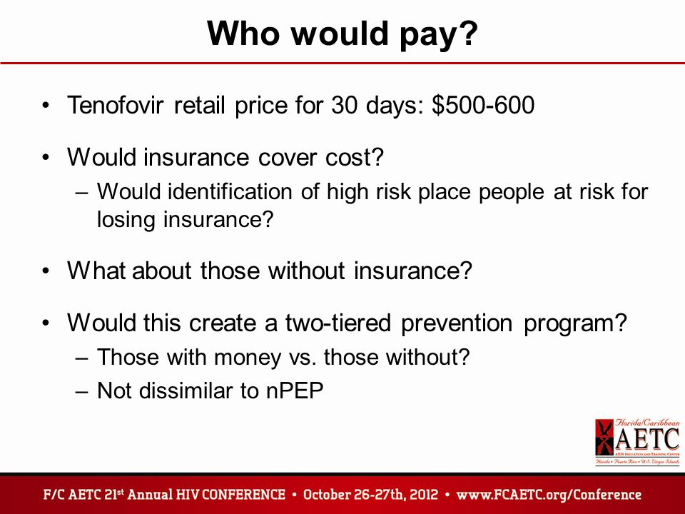 Who would pay.Tenofovir retail price for 30 days: $500-600 Would insurance cover cost.