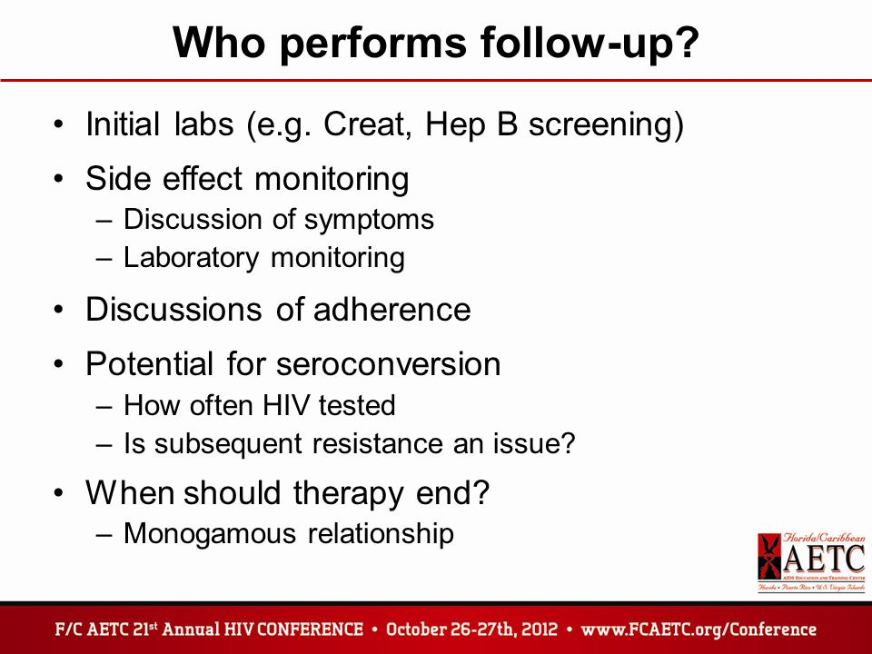 Who performs follow-up? Initial labs (e.g. Creat, Hep B screening) Side effect monitoring –Discussion of symptoms –Laboratory monitoring Discussions o