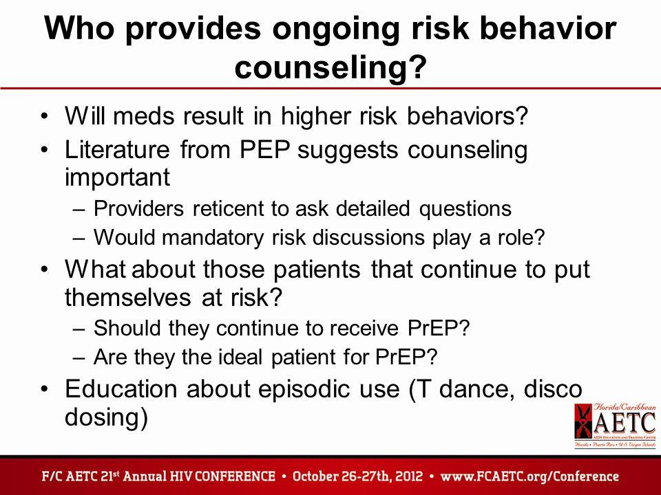 Who provides ongoing risk behavior counseling.Will meds result in higher risk behaviors.