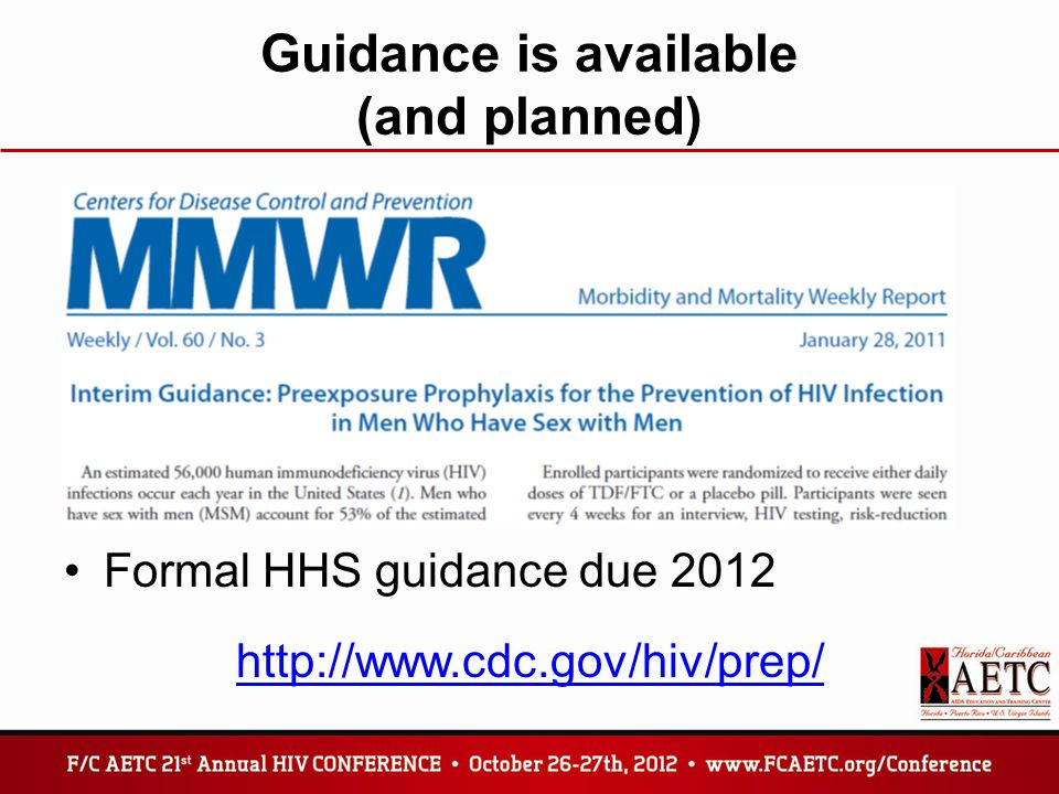 Guidance is available (and planned) Formal HHS guidance due 2012 http://www.cdc.gov/hiv/prep/