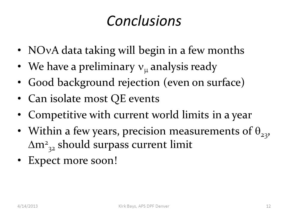 Conclusions NO A data taking will begin in a few months We have a preliminary  analysis ready Good background rejection (even on surface) Can isolate most QE events Competitive with current world limits in a year Within a few years, precision measurements of  23,  m 2 32 should surpass current limit Expect more soon.