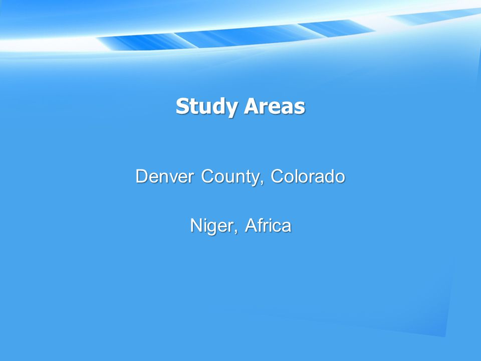 Study Areas Denver County, Colorado Niger, Africa