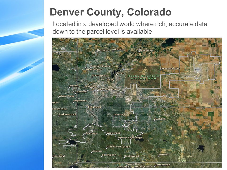 Denver County, Colorado Located in a developed world where rich, accurate data down to the parcel level is available