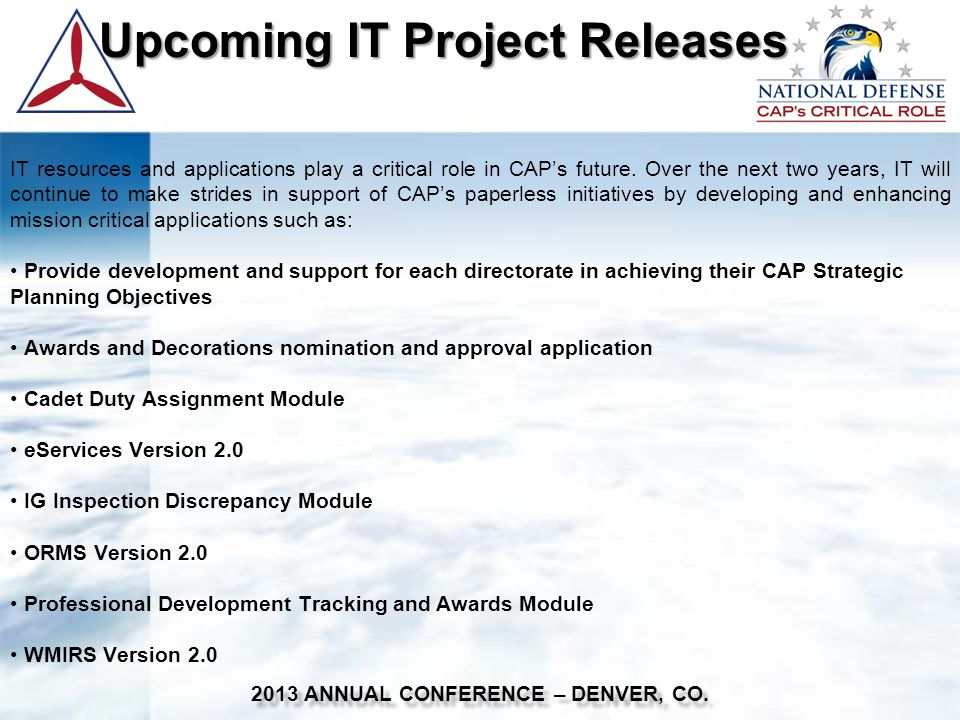 Upcoming IT Project Releases Upcoming IT Project Releases 2013 ANNUAL CONFERENCE – DENVER, CO. IT resources and applications play a critical role in C