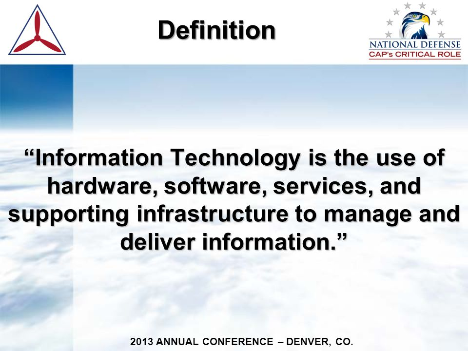 "Definition Definition ""Information Technology is the use of hardware, software, services, and supporting infrastructure to manage and deliver informat"