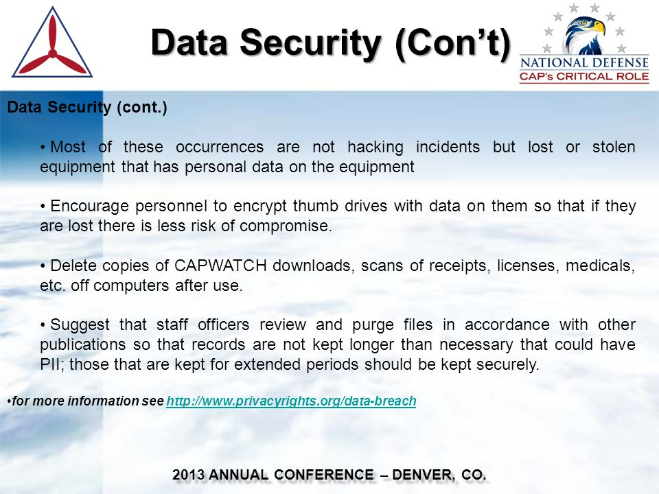 Data Security (Con't) 2013 ANNUAL CONFERENCE – DENVER, CO. Data Security (cont.) Most of these occurrences are not hacking incidents but lost or stole