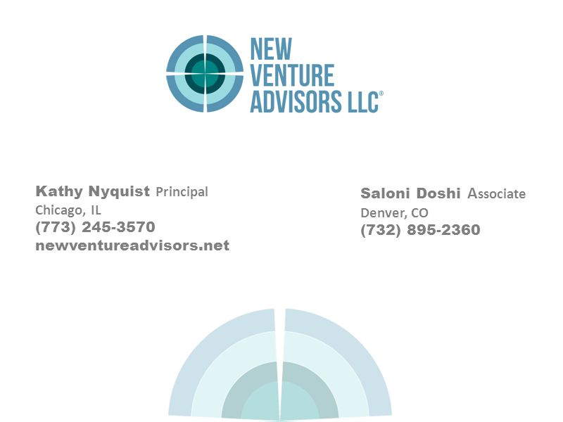 Kathy Nyquist Principal Chicago, IL (773) 245-3570 newventureadvisors.net Saloni Doshi A ssociate Denver, CO (732) 895-2360
