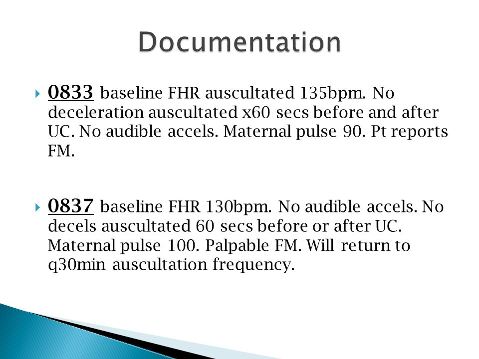  0833 baseline FHR auscultated 135bpm. No deceleration auscultated x60 secs before and after UC.