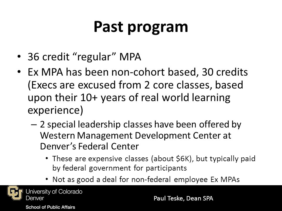 Past program About 15-20 students in the program, at any point in time No real sense of cohesion for these students Not really a profit center for SPA either Paul Teske, Dean SPA