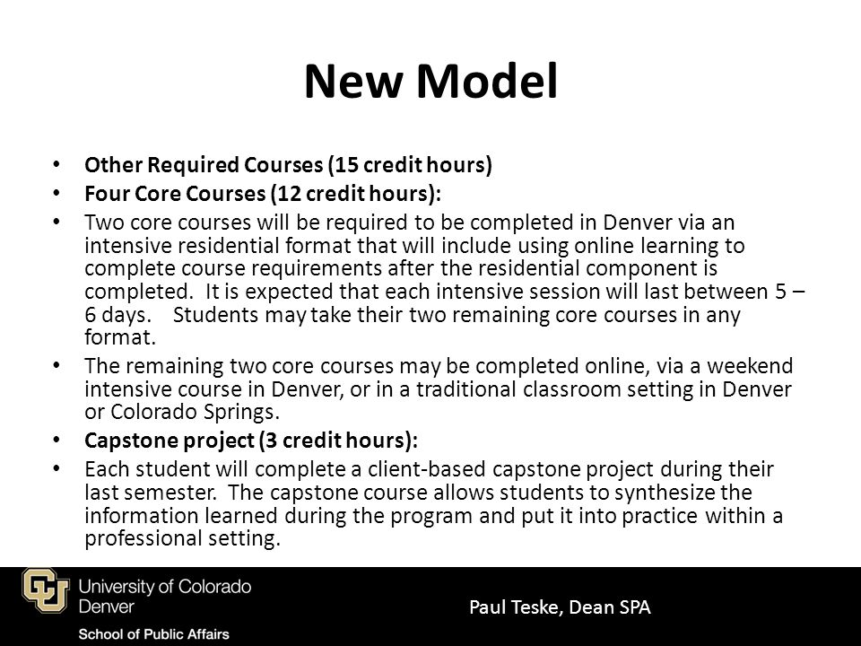 New Model Elective Courses (12 hours) In consultation with an advisor, students select elective courses that best meet their professional goals (may be taken online or in the classroom): – Students may complete up to 9 credit hours through the federal OPM Management Development Center.