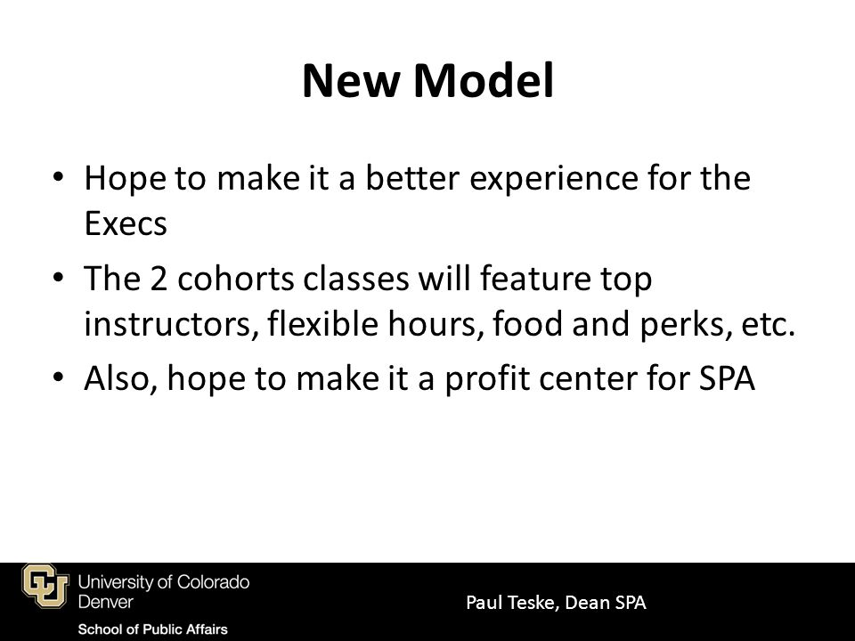 New Model Hope to make it a better experience for the Execs The 2 cohorts classes will feature top instructors, flexible hours, food and perks, etc. A