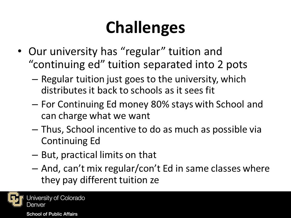 """Challenges Our university has """"regular"""" tuition and """"continuing ed"""" tuition separated into 2 pots – Regular tuition just goes to the university, which"""