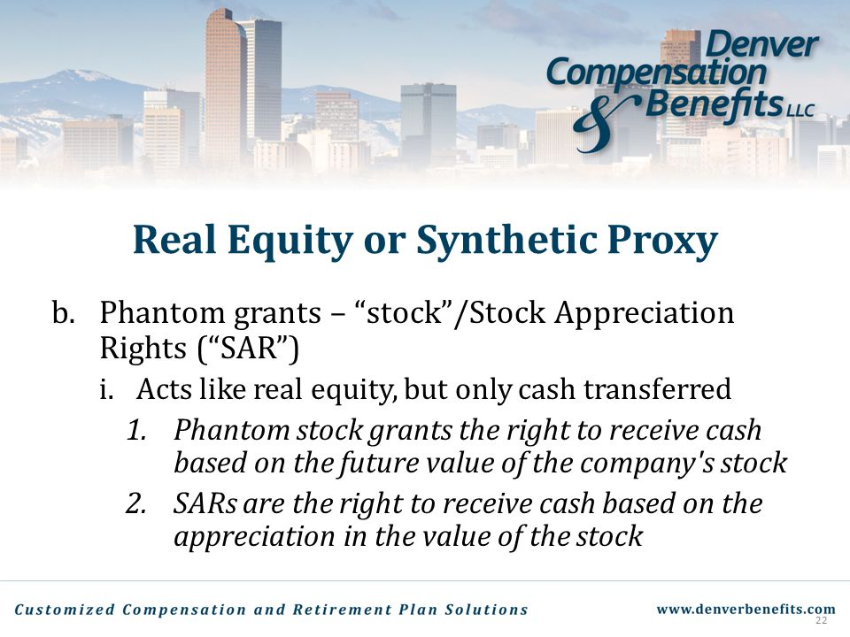 """Real Equity or Synthetic Proxy b.Phantom grants – """"stock""""/Stock Appreciation Rights (""""SAR"""") i.Acts like real equity, but only cash transferred 1.Phant"""