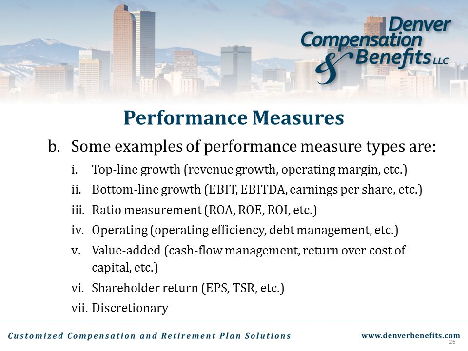 Performance Measures b. Some examples of performance measure types are: i.Top-line growth (revenue growth, operating margin, etc.) ii.Bottom-line grow