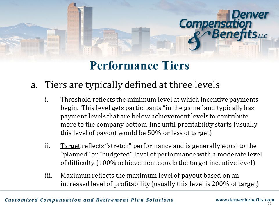 Performance Tiers a. Tiers are typically defined at three levels i.Threshold reflects the minimum level at which incentive payments begin. This level