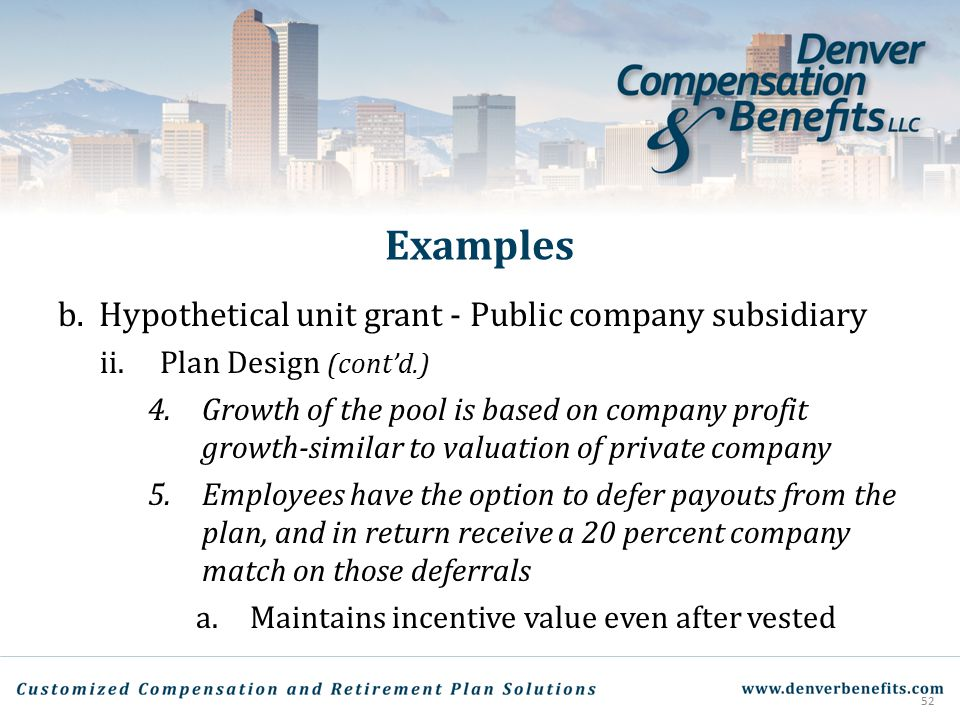 Examples b.Hypothetical unit grant - Public company subsidiary ii.Plan Design (cont'd.) 4.Growth of the pool is based on company profit growth-similar