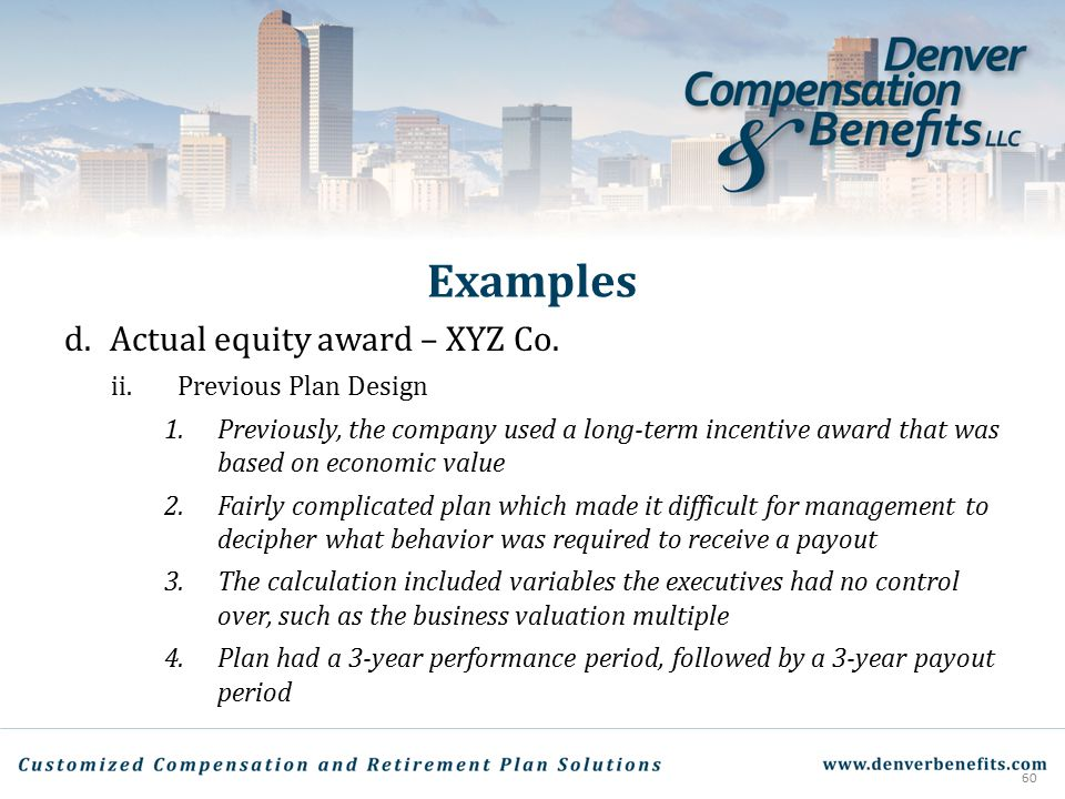 Examples d.Actual equity award – XYZ Co. ii.Previous Plan Design 1.Previously, the company used a long-term incentive award that was based on economic